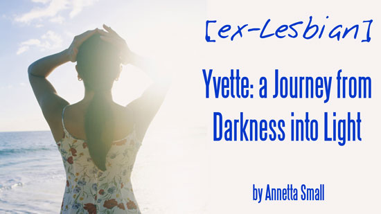 [ex-Lesbian] Yvette: a Journey from Darkness into Light by Annetta Small