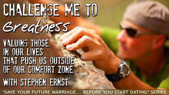 Challenge Me to Greatness: Valuing those in our lives that push us outside of our comfort zone