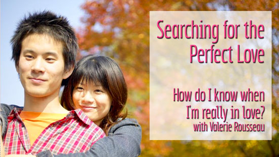 Searching for the Perfect Love - How do I know when I'm really in love? with Valerie Rousseau