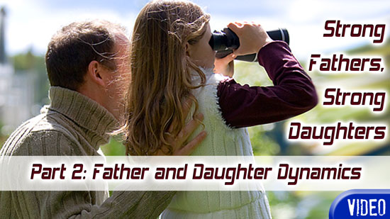 Strong Fathers, Strong Daughters Part 2: Father and Daughter Dynamics [Video]