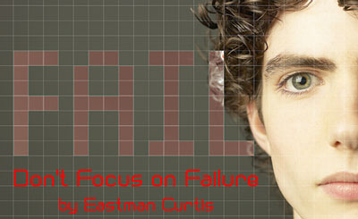 Don't Focus on Failure by Eastman Curtis