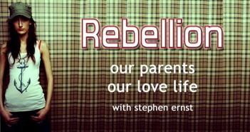 Rebellion: Our Parents, Our Love Life with Stephen Ernst